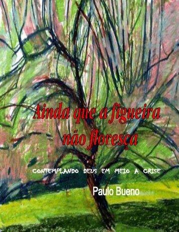 Ainda que a figueira não floresça - Paulo Bueno