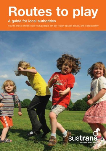 Routes to play: A guide for local authorities - Sustrans