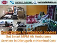 Get Smart MPM AIr Ambulance Services in Dibrugarh at Nominal Cost
