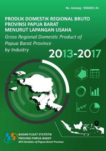 Produk Domestik Regional Bruto Provinsi Papua Barat Menurut Lapangan Usaha 2013-2017