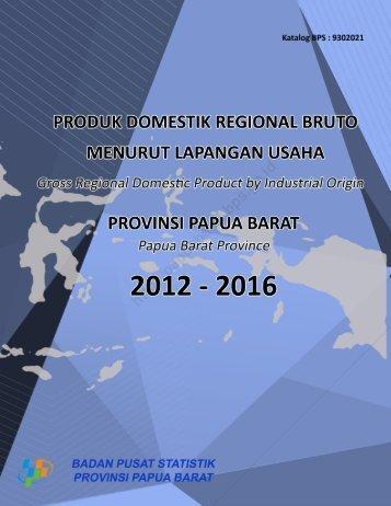 Pruduk Domestik Regional Bruto Provinsi Papua Barat Menurut Lapangan Usaha 2012-2016