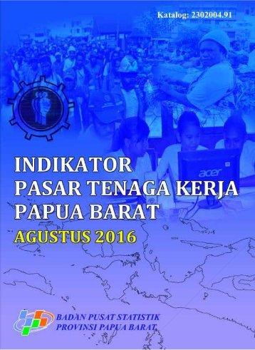 Indikator Pasar Tenaga Kerja Provinsi Papua Barat 2016