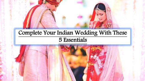 Complete Your Indian Wedding With These 5 Essentials
