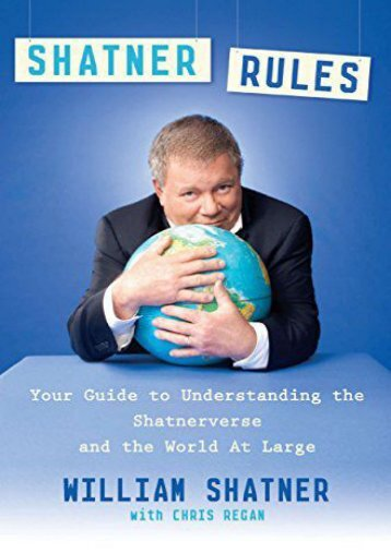 [PDF] Download Shatner Rules: Your Guide to Understanding the Shatnerverse and the World at Large Online