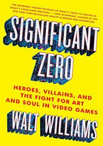 Download PDF Significant Zero: Heroes, Villains, and the Fight for Art and Soul in Video Games Online
