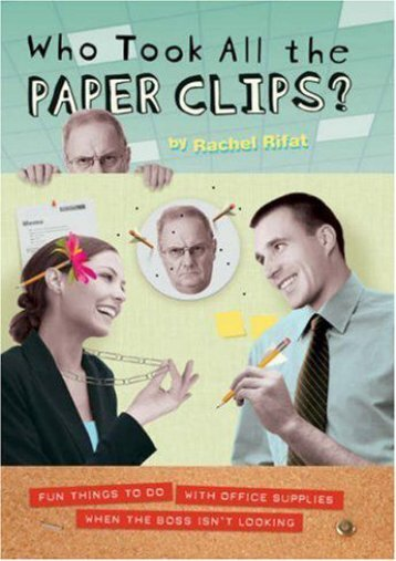 Download PDF Who Took All the Paperclips?: Fun Things to Do with Office Supplies When the Boss Isn t Looking: Fun Things to Do When the Boss Isn t Looking Online