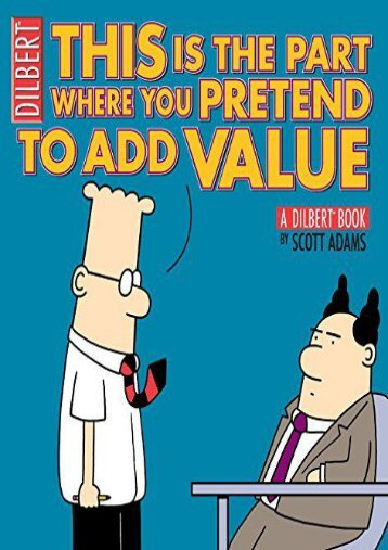 Download PDF This Is the Part Where You Pretend to Add Value: A Dilbert Book (Dilbert Books (Paperback Andrews McMeel)) (Dilbert Book Collections Graphi) Online