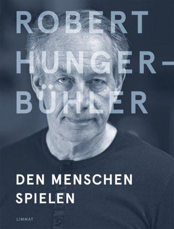 Textauszüge aus: Robert Hunger-Bühler. Den Menschen spielen