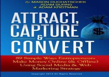 [+][PDF] TOP TREND Attract, Capture   Convert: 89 Simple Ways Entrepreneurs Make Money Online (  Offline) Using Web Marketing   Social Media Strategy: Volume 1 (How to Using Social Media   Web Marketing Strategy)  [NEWS]