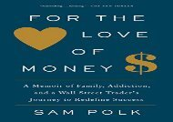 [+][PDF] TOP TREND For the Love of Money: A Memoir of Family, Addiction, and a Wall Street Trader s Journey to Redefine Success [PDF]