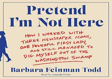 [+]The best book of the month Pretend I m Not Here: How I Worked with Three Newspaper Icons, One Powerful First Lady, and Still Managed to Dig Myself Out of the Washington Swamp  [NEWS]