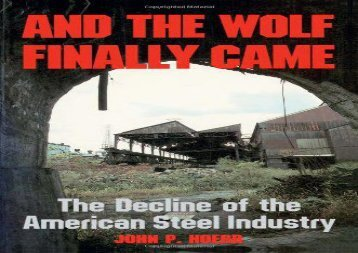 [+]The best book of the month And the Wolf Finally Came: Decline of the American Steel Industry (Pittsburgh series in social   labor history)  [DOWNLOAD]