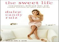[+][PDF] TOP TREND The Sweet Life: Find Passion, Embrace Fear, and Create Success on Your Own Terms  [READ]