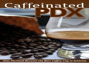 [+]The best book of the month Caffeinated PDX: How Portland Became the Best Coffee City in America  [FULL]