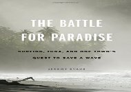 [+][PDF] TOP TREND The Battle for Paradise: Surfing, Tuna, and One Town s Quest to Save a Wave  [FREE]