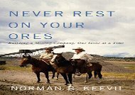[+][PDF] TOP TREND Never Rest on Your Ores: Building a Mining Company, One Stone at a Time (Footprints Series)  [FULL]