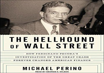 [+]The best book of the month The Hellhound of Wall Street: How Ferdinand Pecora s Investigation of the Great Crash Forever Changed American Finance  [DOWNLOAD]