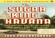 [+]The best book of the month The Sugar King of Havana: The Rise and Fall of Julio Lobo, Cuba s Last Tycoon  [FREE]