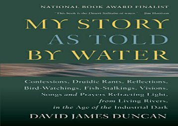 [+]The best book of the month My Story as Told by Water: Confessions, Druidic Rants, Reflections, Bird-watchings, Fish-stalkings, Visions, Songs and Prayers Refracting Light, From Living Rivers, in the Age of the Industrial Dark [PDF]