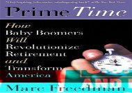 [+]The best book of the month Prime Time: How Baby Boomers Will Revolutionize Retirement and Transform America  [FULL]