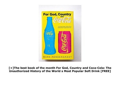 [+]The best book of the month For God, Country and Coca-Cola: The Unauthorized History of the World s Most Popular Soft Drink  [FREE]