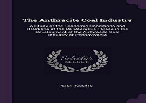 [+][PDF] TOP TREND The Anthracite Coal Industry: A Study of the Economic Conditions and Relations of the Co-Operative Forces in the Development of the Anthracite Coal Industry of Pennsylvania  [NEWS]
