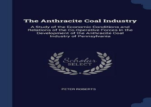 [+]The best book of the month The Anthracite Coal Industry: A Study of the Economic Conditions and Relations of the Co-Operative Forces in the Development of the Anthracite Coal Industry of Pennsylvania  [NEWS]