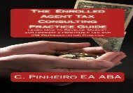 [+]The best book of the month The Enrolled Agent Tax Consulting Practice Guide: Learn How to Develop, Market, and Operate a Profitable Tax and IRS Representation Practice  [DOWNLOAD]
