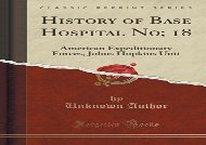 [+][PDF] TOP TREND History of Base Hospital No; 18: American Expeditionary Forces, Johns Hopkins Unit (Classic Reprint)  [NEWS]