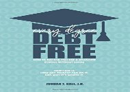 [+]The best book of the month Every Degree Debt Free: How to Pay for College   Graduate School Without Loans: How I Did It. How Any Student Can Do It. And Why It s Worth It.  [FREE]