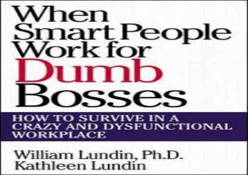 [+][PDF] TOP TREND When Smart People Work for Dumb Bosses: How to Survive in a Crazy and Dysfunctional Workplace  [READ]