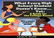 [+][PDF] TOP TREND What Every High School Student Doesn t Know... Yet: A Guide for the College-Bound  [FREE]