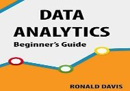 [+][PDF] TOP TREND DATA ANALYTICS Beginners Guide: Dive Into The Heart Of Big Data, Its Techniques And Solutions.  [FREE]