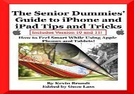 [+]The best book of the month The Senior Dummies  Guide to iPhone and iPad Tips and Tricks: How to Feel Smart While Using Apple Phones and Tablets: Volume 5 (Senior Dummies  Guides) [PDF]