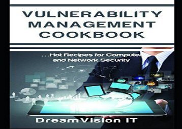 [+][PDF] TOP TREND Vulnerability Management Cookbook: Hot Recipes for Network and Computer Security  [FULL]