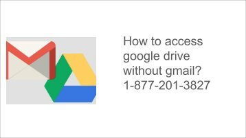 How to access google drive without gmail 1-877-201-3827