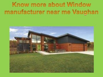 Know more about Window manufacturer near me Vaughan