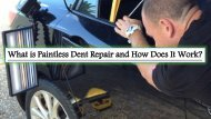 What is Paintless Dent Repair and How Does It Work