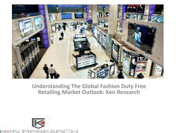 Global Fashion Duty Free Retailing Market Research Report, Analysis, opportunities, Applications, Forecast, Leading Players : Ken Research