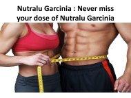 Nutralu Garcinia : Get Attractive & Slim Physique!