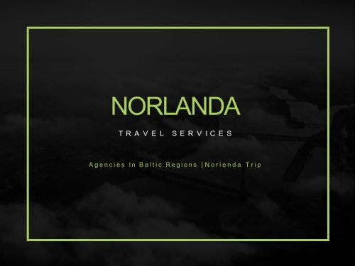 Are You Planning Baltic Tours or Travels ? Contact NorlendaTrip