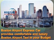 Boston Airport Express Car provides comfortable and luxury Boston Airport Taxi in your Budget