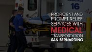 Proficient and prompt relief services with Medical Transportation San Bernardino