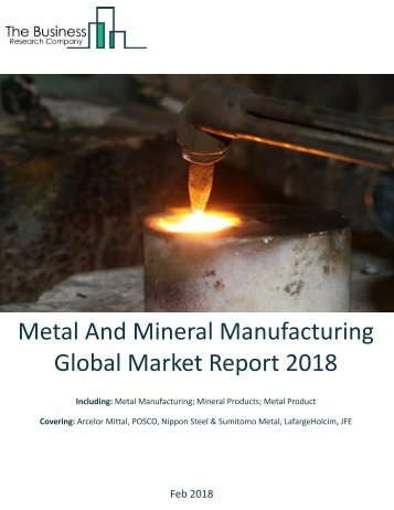 Metal_And_Mineral_Manufacturing_Global Market Report_2018_Sample