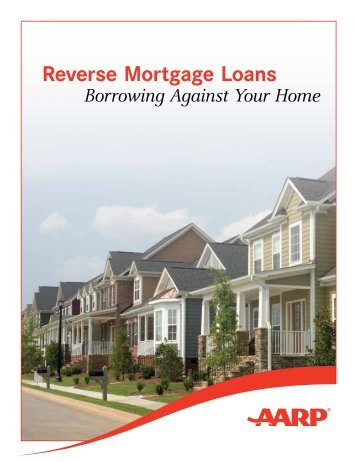 Reverse Mortgage Loans Borrowing Against Your Home - AARP
