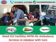 Need ICU Facilities MPM Air Ambulance Services in Jabalpur with Care