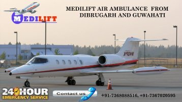Avail Emergency Shifting by Medilift Air Ambulance from Dibrugarh and Guwahati