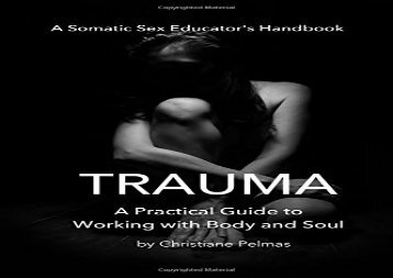 [PDF] Trauma: A Practical Guide  to Working with  Body and Soul: Volume 1 (Somatic Sex Educator s Handbook) Any device