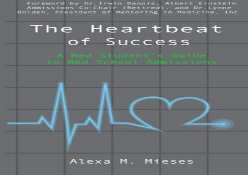 Free Download The Heartbeat of Success: A Med Student s Guide to Med School Admissions Full Ebook