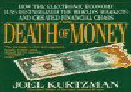 Read The Death of Money: How the Electronic Economy Has Destablized the World s Markets and Created Financial Chaos | Download file